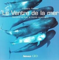 Le Ventre de la mer : Rencontres avec le monde sous-marin