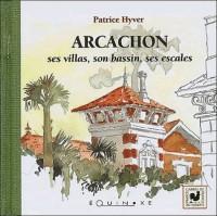 Arcachon : Ses villas, son bassin, ses escales
