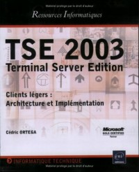 TSE 2003 : Terminal Server Edition, Clients légers : Architecture et Implémentation