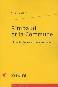 Rimbaud et la Commune 1871-1872 : Microlectures et perspectives