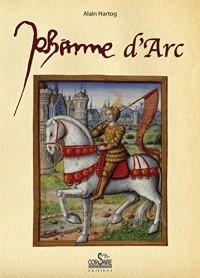 Jeanne d'Arc : Petite histoire à l'usage de ceux qui croient et de ceux qui ne croient pas