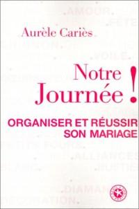 Notre journée ! Organiser et réussir son mariage