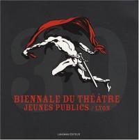 Biennale du Théâtre Jeunes Publics / Lyon : 30 ans