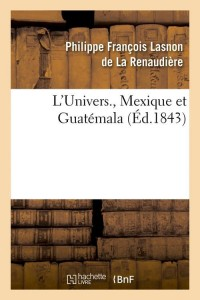 L Univers  Mexique et Guatemala  ed 1843