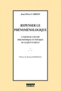 Repenser le phénoménologique. À partir de l'oeuvre philosophique et poétique de Jacques Garelli