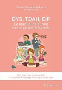 Dys, TDAH, EIP : Le manuel de survie pour les parents (et les profs) pour mieux vivre au quotidien les troubles du langage et des apprentissages