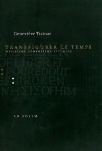 Transfigurer le temps : Nihilisme - Symbolisme - Liturgie