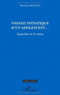 Voyage initiatique d'un adolescent lancelot et le vieux
