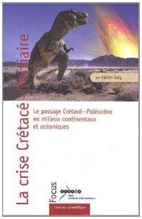 La crise Crétacé-Tertiaire : Le passage Crétacé-Paléocène en milieux continentaux et océaniques