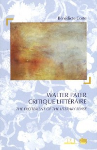 Walter Pater Critique littéraire : The excitement of literary sense