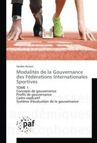 Modalités de la Gouvernance des Fédérations Internationales Sportives: TOME 1 Concepts de gouvernance Profils de gouvernance Cadre explicatif Système d'évaluation de la gouvernance