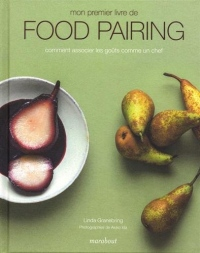 Mon premier livre de food pairing: Comment associer les goûts comme un chef
