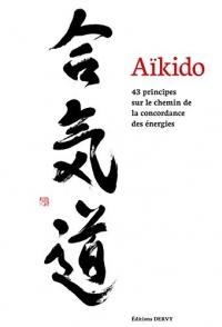 Aïkido : 43 principes sur le chemin de la concordance des énergies