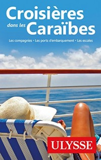 Croisières dans les Caraïbes - 5eme édition Les compagnies, les ports, les escales