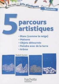 5 parcours artistiques pour la maternelle : Blanc (comme la neige), Maisons, Objets détournés, Peindre avec de la terre, Arbres
