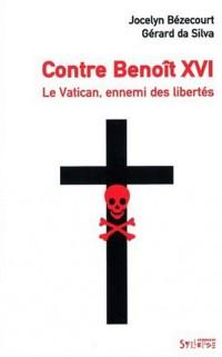 Contre Benoît XVI : Le Vatican, ennemi des libertés