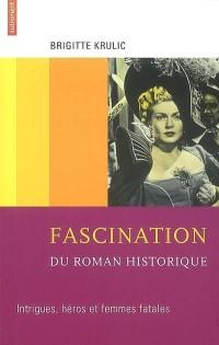 Fascination du roman historique : Intrigues, héros et femmes fatales