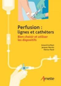 Perfusion : lignes et cathéters: Bien choisir et utiliser les dispositifs.
