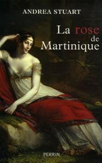 La rose de Martinique : La vie de Joséphine de Beauharnais