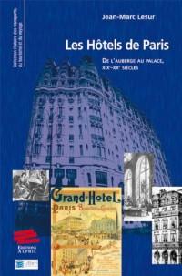 Les hôtels de Paris : De l'auberge au palace, XIXe -XXe siècles
