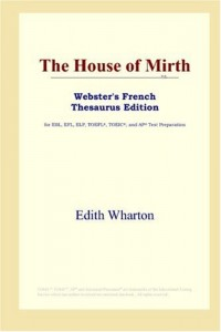 The House of Mirth (Webster's French Thesaurus Edition)