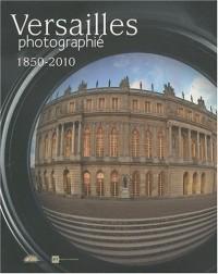 Versailles photographié : 1850-2010