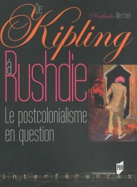 De Kipling a Rushdie : Le postcolonialisme en question