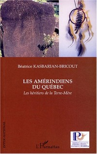 Les Amérindiens du Québec : Les héritiers de la Terre-Mère