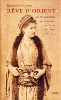 Rêve d'Orient : Les Occidentales et les voyages en Orient XVIIIe-début du XXe siècle