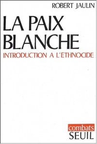 La paix blanche : Introduction à l'ethnocide