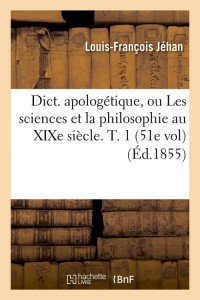 Dict  Apologetique  T  1  51e Vol  ed 1855