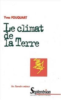 Le climat de la Terre : Fonctionnement de la machine climatique, influence humaine et évolution probable