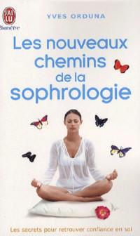 Les nouveaux chemins de la sophrologie : Les secrets pour retrouver confiance en soi