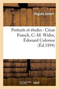 Portraits et études : César Franck, C.-M. Widor, Édouard Colonne, (Éd.1894)