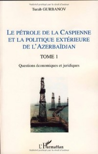 Le pétrole de la Caspienne et la politique extérieure de l'Azerbaïdjan : Tome 1, Questions économiques et juridiques