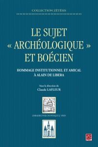 Le sujet archéologique et boécien : Hommage instituionnel et amical à Alain de Libera