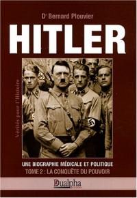 Hitler, une biographie médicale et politique : Tome 2, La conquête du pouvoir