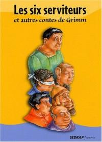 Les six serviteurs et autres contes de Grimm