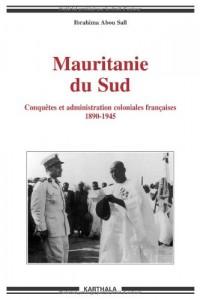 Mauritanie du Sud : Conquêtes et administration coloniales françaises 1890-1945