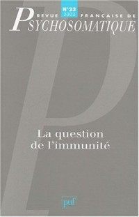 Revue française de psychosomatique, numéro 23 : La Question d' immunité