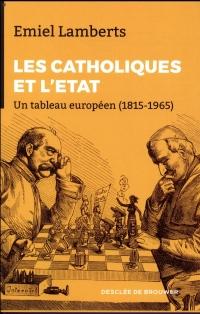 Les Catholiques et l'Etat: Un tableau européen (1815-1965)