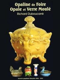 L' Opaline de Foire, opale et verre moulé, Verreries Françaises (1865 - 1935)