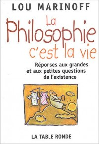 Philosophie c'est la vie : How Philosophy Can Change Your Life