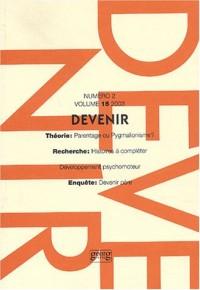 Devenir, N° 2 Volume 15/2003 : Théorie : parentage ou pygmalionisme ? Recherche : histoires à compléter, développement psychomoteur. Enquête : devenir père