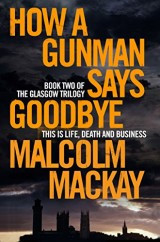 The Glasgow Trilogy : Book 2, How a Gunman Says Goodbye