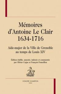 Mémoires d'Antoine Le Clair (1634-1716) : Aide-major de la ville de Grenoble au temps de Louis XIV