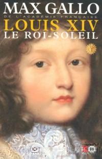 Louis XIV : le Roi-Soleil. Volume 1, 1638-1682
