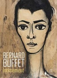 Bernard Buffet : Intimement