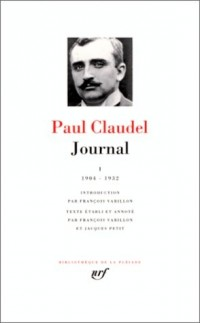 Claudel : Journal, tome I 1904-1932
