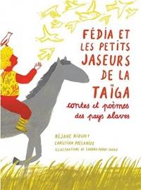 Fedia et les petits jaseurs de la Taïga : Contes et poèmes des pays slaves